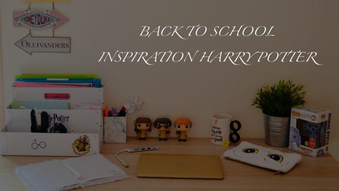 Back To School – BUREAU INSPIRATION HARRY POTTER
